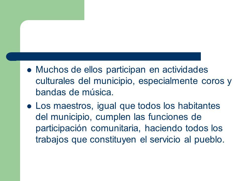 Muchos de ellos participan en actividades culturales del municipio, especialmente coros y bandas de música. Los maestros, igual que todos los habitant
