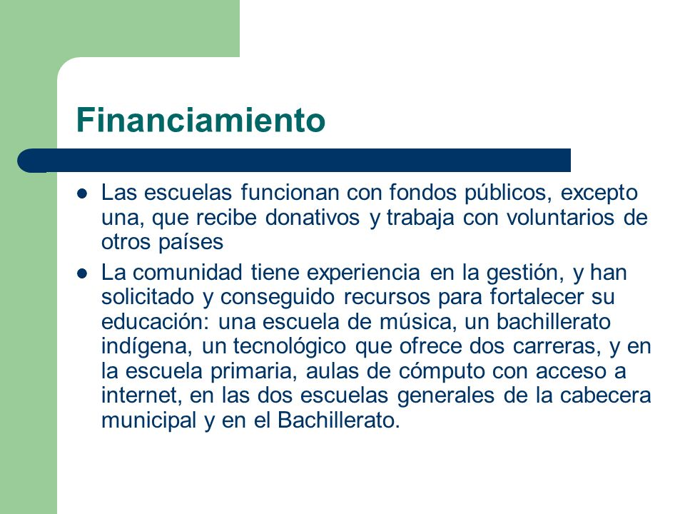Financiamiento Las escuelas funcionan con fondos públicos, excepto una, que recibe donativos y trabaja con voluntarios de otros países La comunidad ti