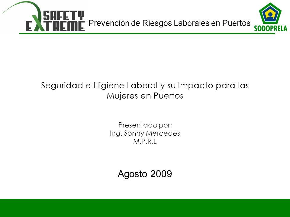 Prevención de Riesgos Laborales en Puertos Seguridad e Higiene Laboral y su Impacto para las Mujeres en Puertos Presentado por: Ing. Sonny Mercedes M.