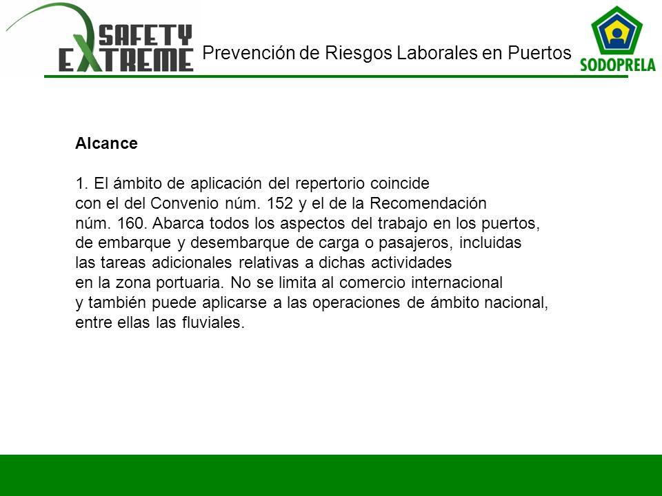 Prevención de Riesgos Laborales en Puertos Alcance 1. El ámbito de aplicación del repertorio coincide con el del Convenio núm. 152 y el de la Recomend