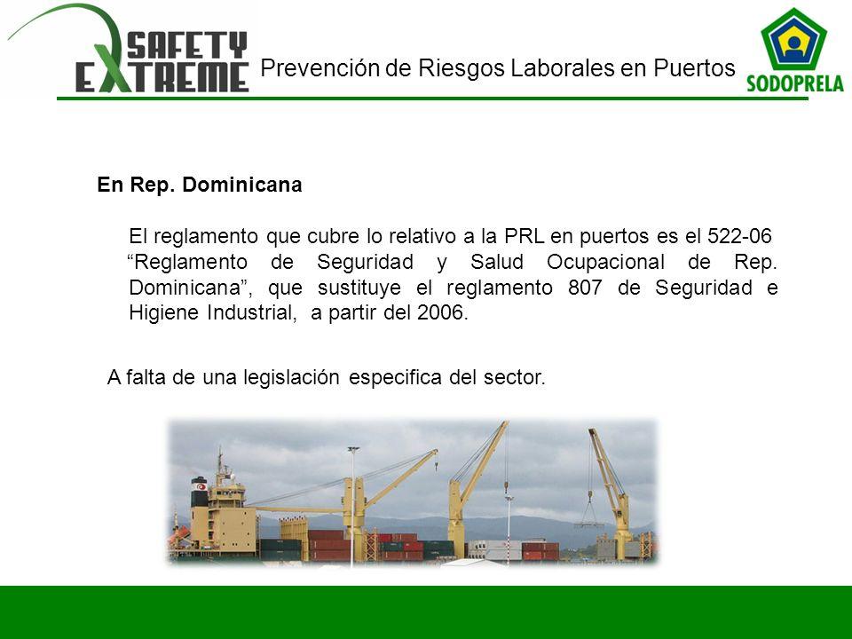 Prevención de Riesgos Laborales en Puertos En Rep. Dominicana El reglamento que cubre lo relativo a la PRL en puertos es el 522-06 Reglamento de Segur