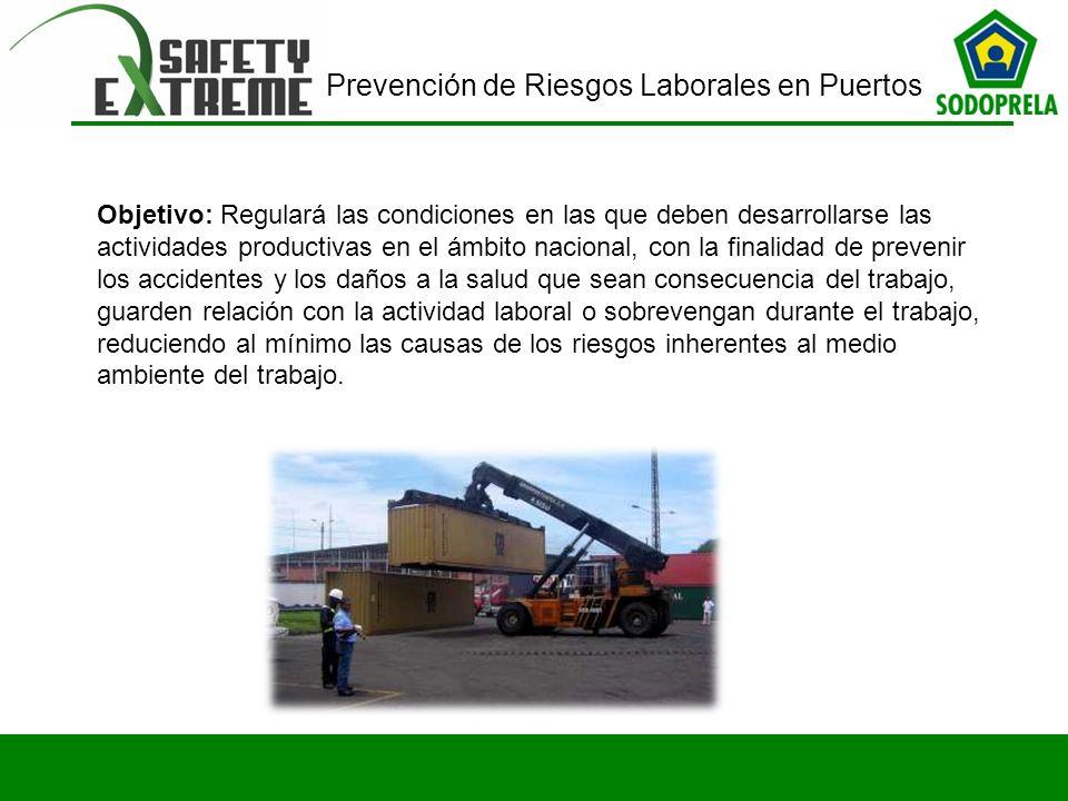 Prevención de Riesgos Laborales en Puertos Objetivo: Regulará las condiciones en las que deben desarrollarse las actividades productivas en el ámbito