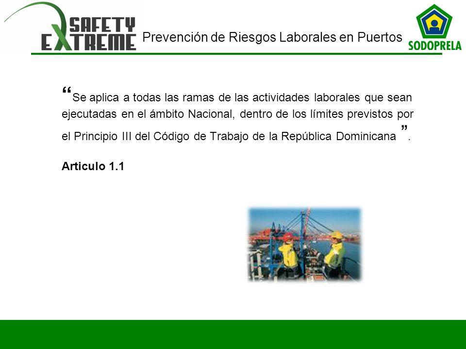 Prevención de Riesgos Laborales en Puertos Se aplica a todas las ramas de las actividades laborales que sean ejecutadas en el ámbito Nacional, dentro