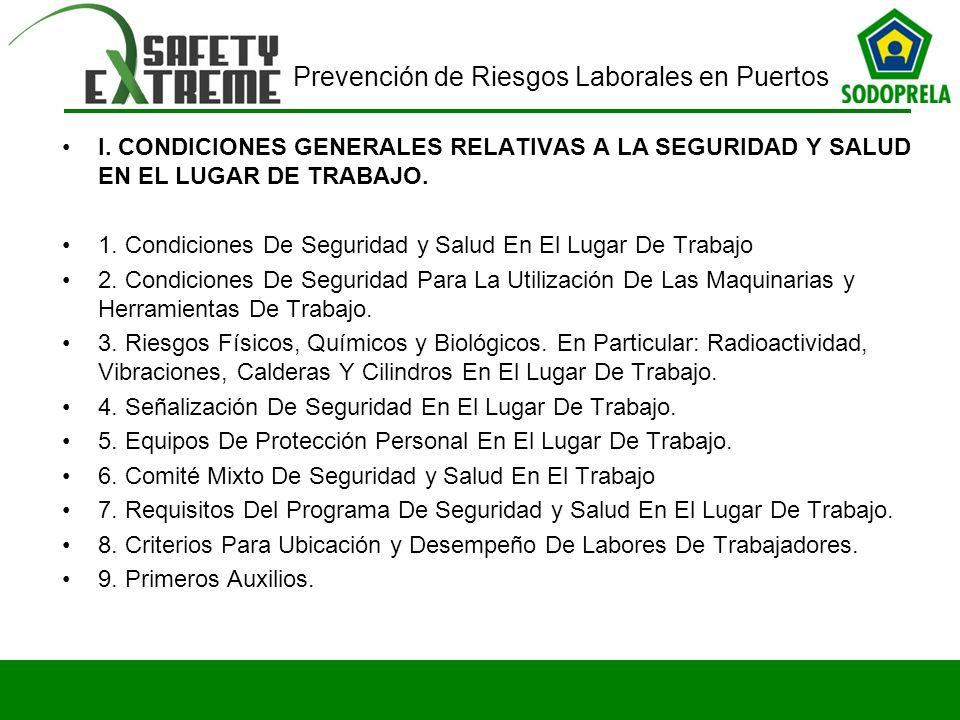 Prevención de Riesgos Laborales en Puertos I. CONDICIONES GENERALES RELATIVAS A LA SEGURIDAD Y SALUD EN EL LUGAR DE TRABAJO. 1. Condiciones De Segurid
