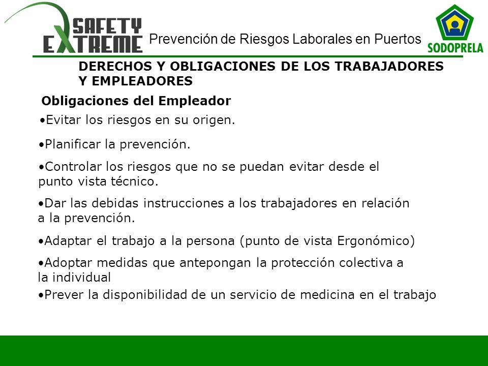 Prevención de Riesgos Laborales en Puertos DERECHOS Y OBLIGACIONES DE LOS TRABAJADORES Y EMPLEADORES Obligaciones del Empleador Evitar los riesgos en