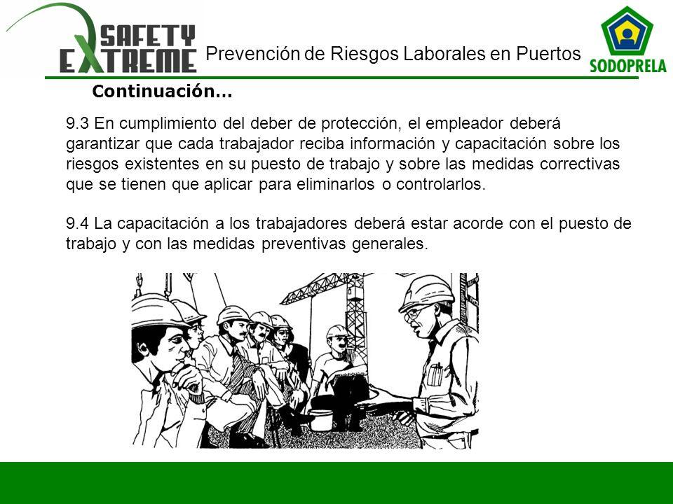 Prevención de Riesgos Laborales en Puertos Continuación… 9.3 En cumplimiento del deber de protección, el empleador deberá garantizar que cada trabajad