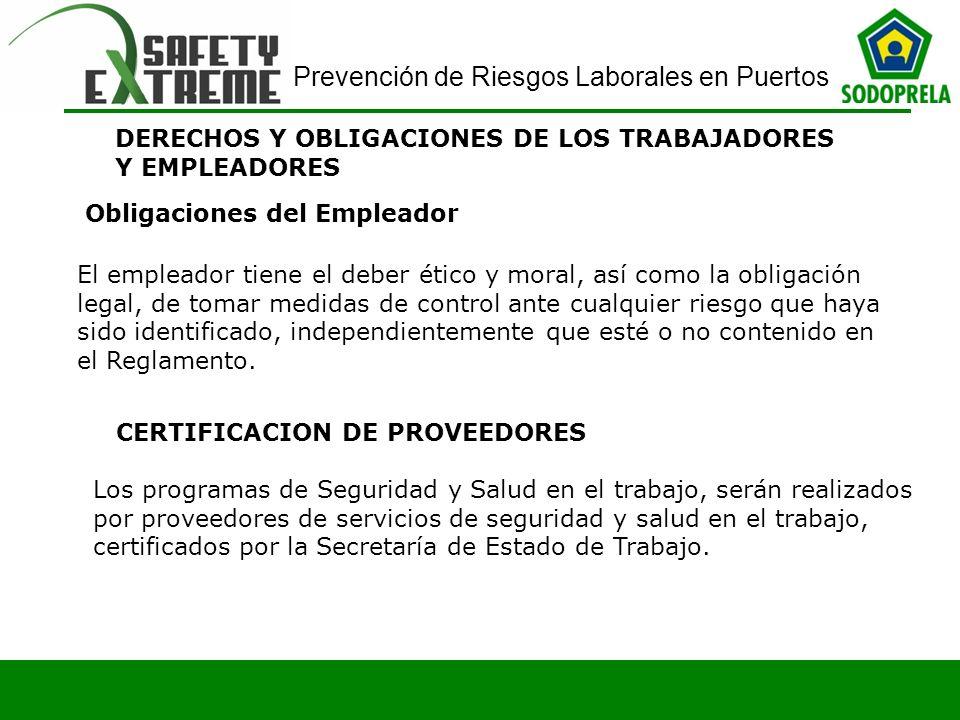 Prevención de Riesgos Laborales en Puertos DERECHOS Y OBLIGACIONES DE LOS TRABAJADORES Y EMPLEADORES Obligaciones del Empleador El empleador tiene el