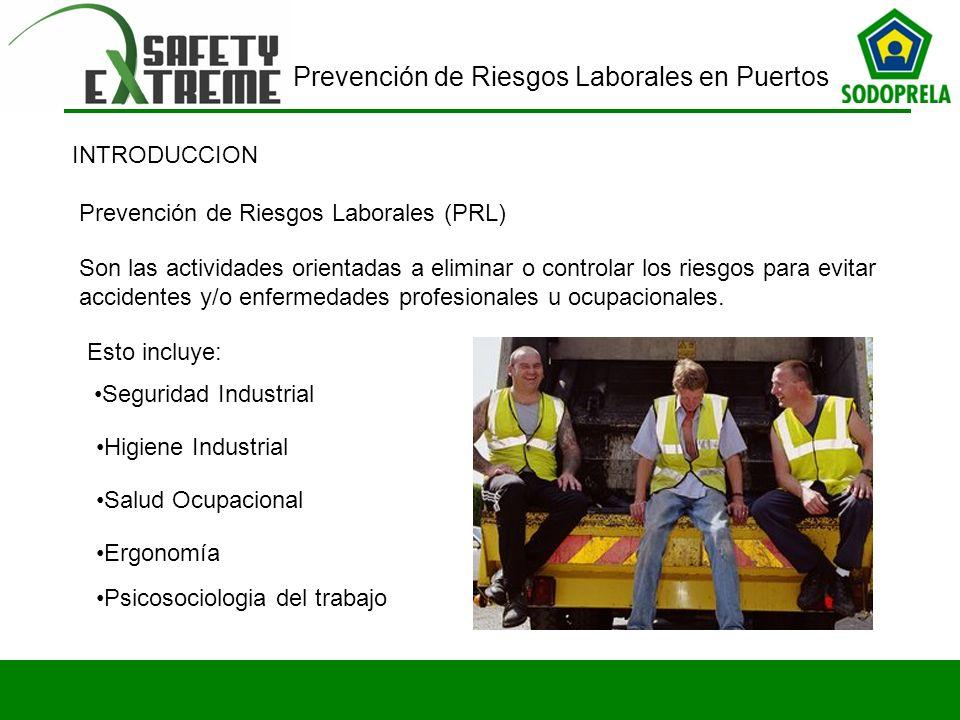Prevención de Riesgos Laborales en Puertos Prevención de Riesgos Laborales (PRL) INTRODUCCION Son las actividades orientadas a eliminar o controlar lo