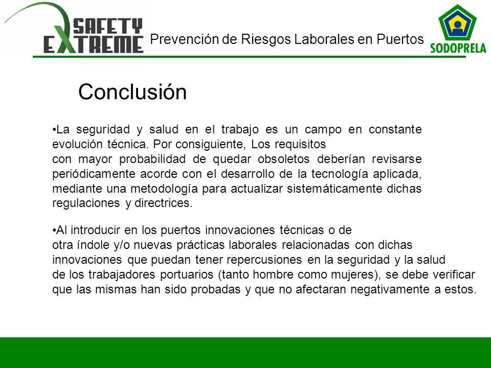 Prevención de Riesgos Laborales en Puertos Conclusión La seguridad y salud en el trabajo es un campo en constante evolución técnica. Por consiguiente,