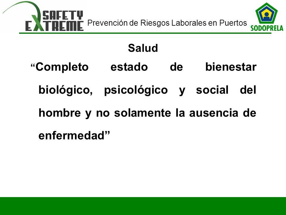 Prevención de Riesgos Laborales en Puertos Salud Completo estado de bienestar biológico, psicológico y social del hombre y no solamente la ausencia de