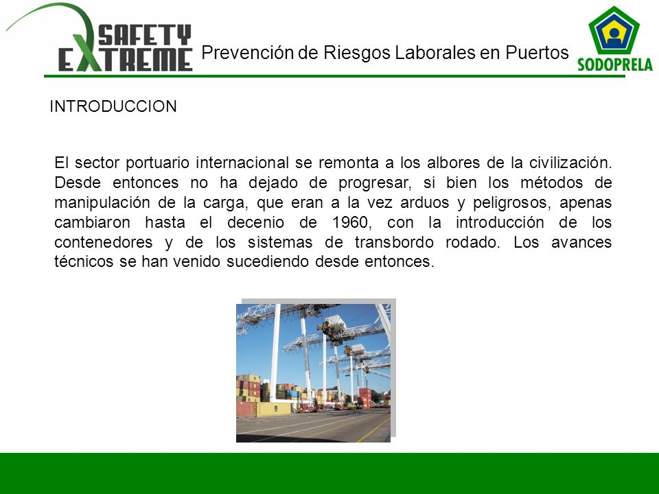 Prevención de Riesgos Laborales en Puertos El sector portuario internacional se remonta a los albores de la civilización. Desde entonces no ha dejado