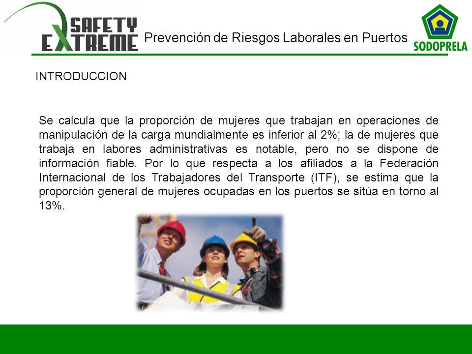 Prevención de Riesgos Laborales en Puertos Se calcula que la proporción de mujeres que trabajan en operaciones de manipulación de la carga mundialment