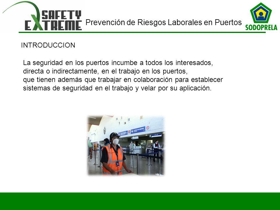 Prevención de Riesgos Laborales en Puertos La seguridad en los puertos incumbe a todos los interesados, directa o indirectamente, en el trabajo en los
