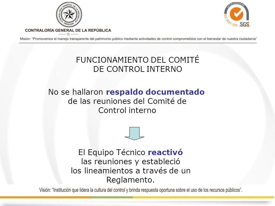 FUNCIONAMIENTO DEL COMITÉ DE CONTROL INTERNO No se hallaron respaldo documentado de las reuniones del Comité de Control interno El Equipo Técnico reac