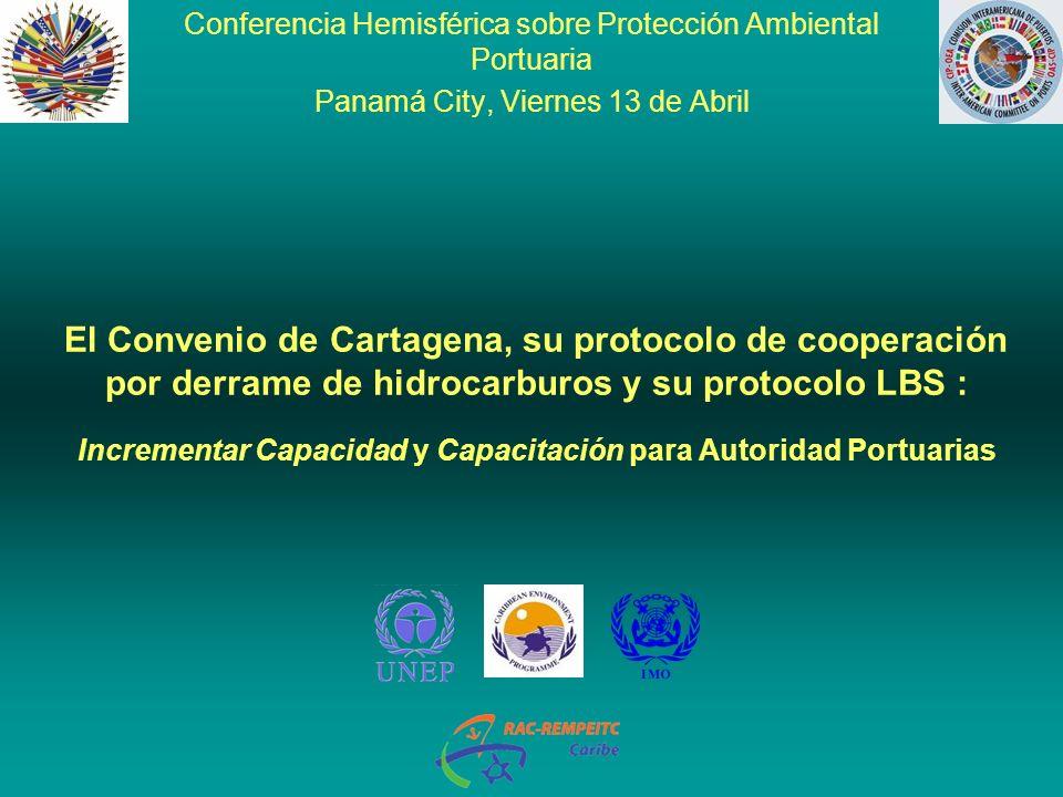 El Convenio de Cartagena, su protocolo de cooperación por derrame de hidrocarburos y su protocolo LBS : Incrementar Capacidad y Capacitación para Auto