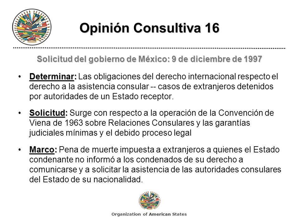 Opinión Consultiva 16 Solicitud del gobierno de México: 9 de diciembre de 1997 Determinar:Determinar: Las obligaciones del derecho internacional respe