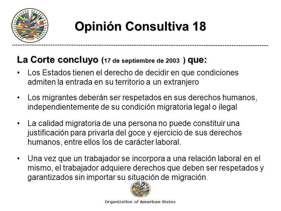 Opinión Consultiva 18 La Corte concluyo ( 17 de septiembre de 2003 ) que: Los Estados tienen el derecho de decidir en que condiciones admiten la entra