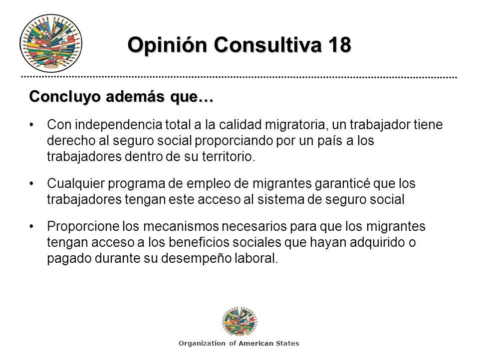 Opinión Consultiva 18 Concluyo además que… Con independencia total a la calidad migratoria, un trabajador tiene derecho al seguro social proporciando