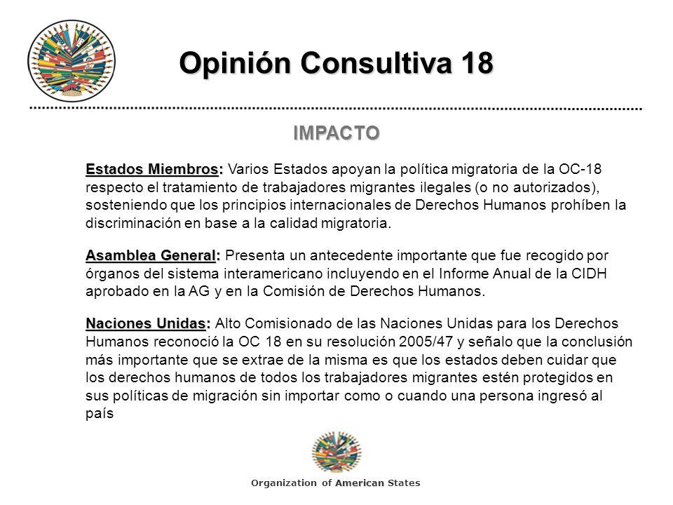 Opinión Consultiva 18 IMPACTO Estados Miembros: Estados Miembros: Varios Estados apoyan la política migratoria de la OC-18 respecto el tratamiento de