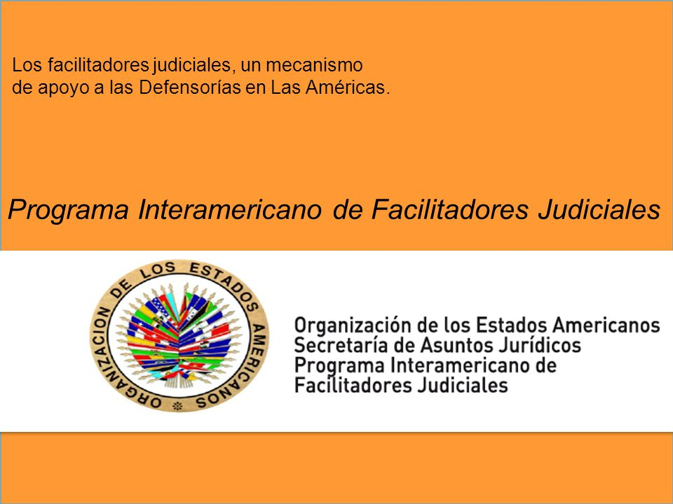 Los facilitadores judiciales, un mecanismo de apoyo a las Defensorías en Las Américas. Programa Interamericano de Facilitadores Judiciales