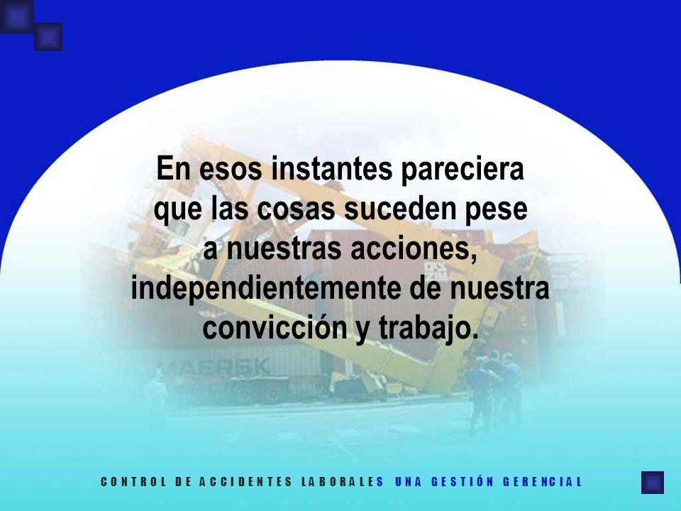 En esos instantes pareciera que las cosas suceden pese a nuestras acciones, independientemente de nuestra convicción y trabajo. C O N T R O L D E A C