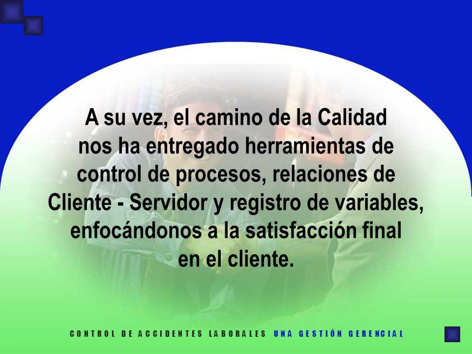 A su vez, el camino de la Calidad nos ha entregado herramientas de control de procesos, relaciones de Cliente - Servidor y registro de variables, enfo