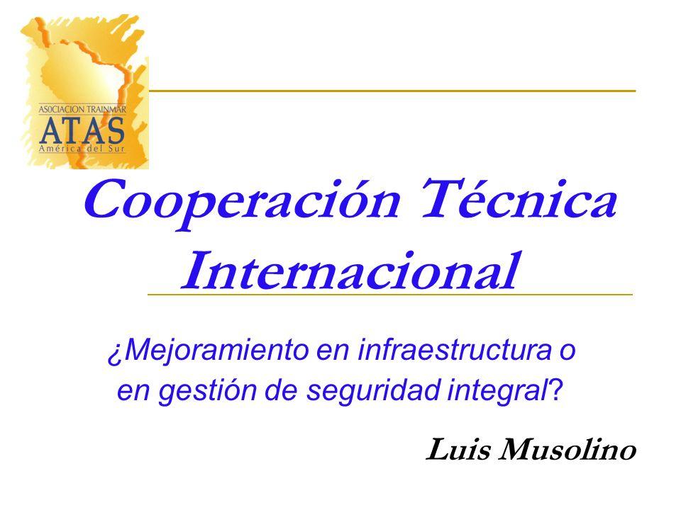 Cooperación Técnica Internacional ¿Mejoramiento en infraestructura o en gestión de seguridad integral? Luis Musolino