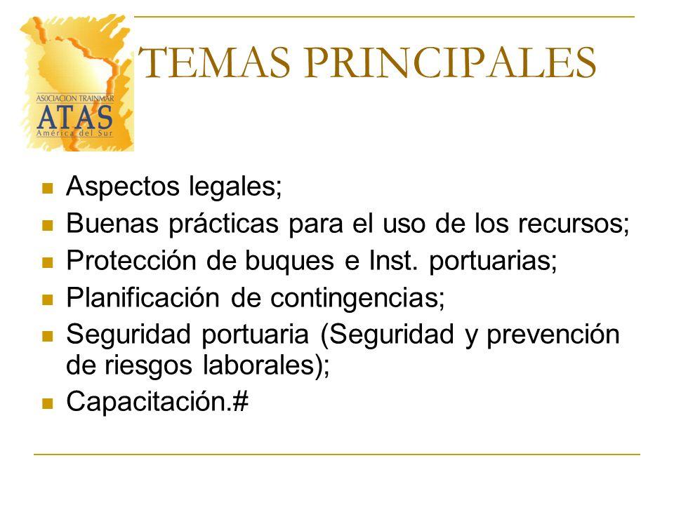 TEMAS PRINCIPALES Aspectos legales; Buenas prácticas para el uso de los recursos; Protección de buques e Inst. portuarias; Planificación de contingenc