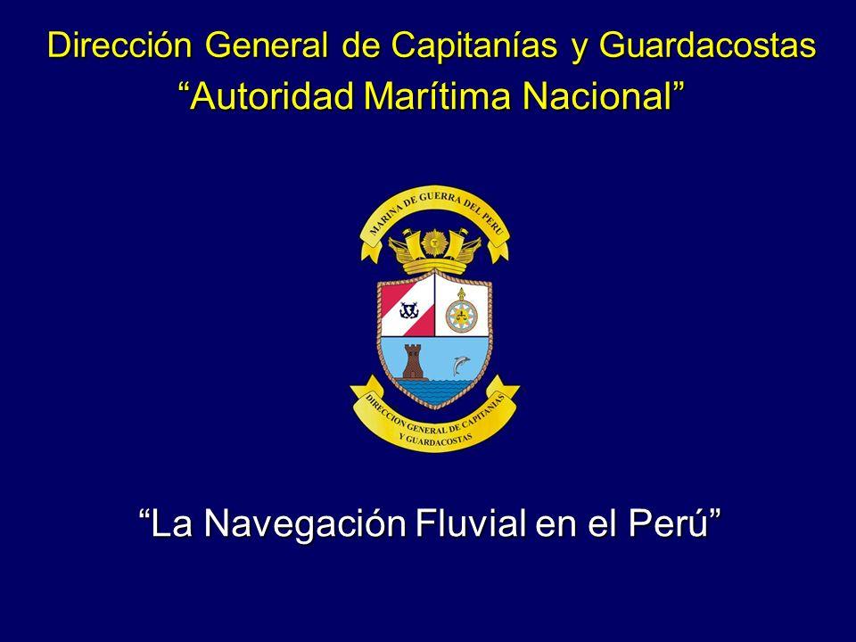 Dirección General de Capitanías y Guardacostas Autoridad Marítima Nacional La Navegación Fluvial en el Perú
