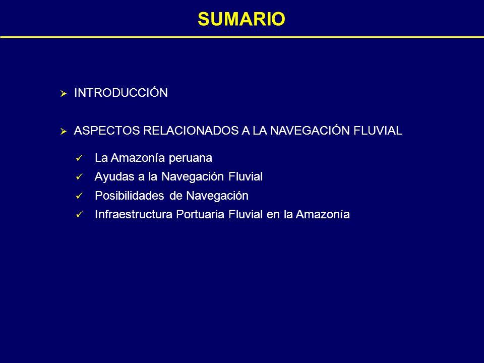 INTRODUCCIÓN ASPECTOS RELACIONADOS A LA NAVEGACIÓN FLUVIAL SUMARIO La Amazonía peruana Ayudas a la Navegación Fluvial Posibilidades de Navegación Infraestructura Portuaria Fluvial en la Amazonía