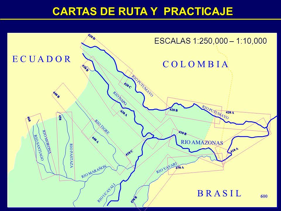 B R A S I L C O L O M B I A E C U A D O R 420 D 420 C 430 B 440 B 460 450 440 A 430 A 410 C 470 B 470 A 420 B 410 B 420 A 410 A 600 CARTAS DE RUTA Y PRACTICAJE RIO PUTUMAYO RIO NAPO RIO TIGRE RIO PASTAZA RIO MORONA RIO SANTIAGO RIO PUTUMAYO RIO AMAZONAS RIO YAVARI RIO MARAÑON RIO UCAYALI ESCALAS 1:250,000 – 1:10,000