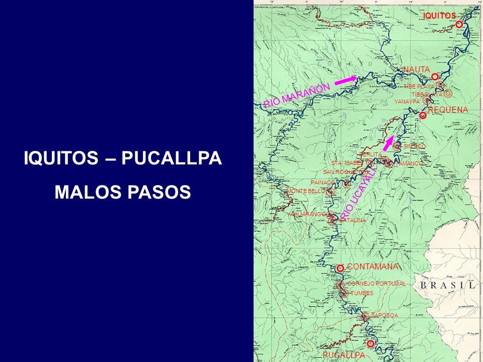 IQUITOS – PUCALLPA MALOS PASOS NAUTA IQUITOS RIO MARAÑÓN PUCALLPA RIO UCAYALI REQUENA CONTAMANA TÌBE PLAYA YANAYPA SINTICO TÌBE PLAYA STA.