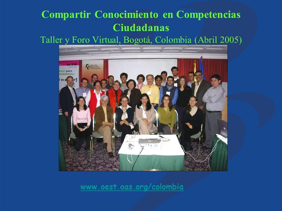 Compartir Conocimiento en Competencias Ciudadanas Taller y Foro Virtual, Bogotá, Colombia (Abril 2005) www.oest.oas.org/colombia