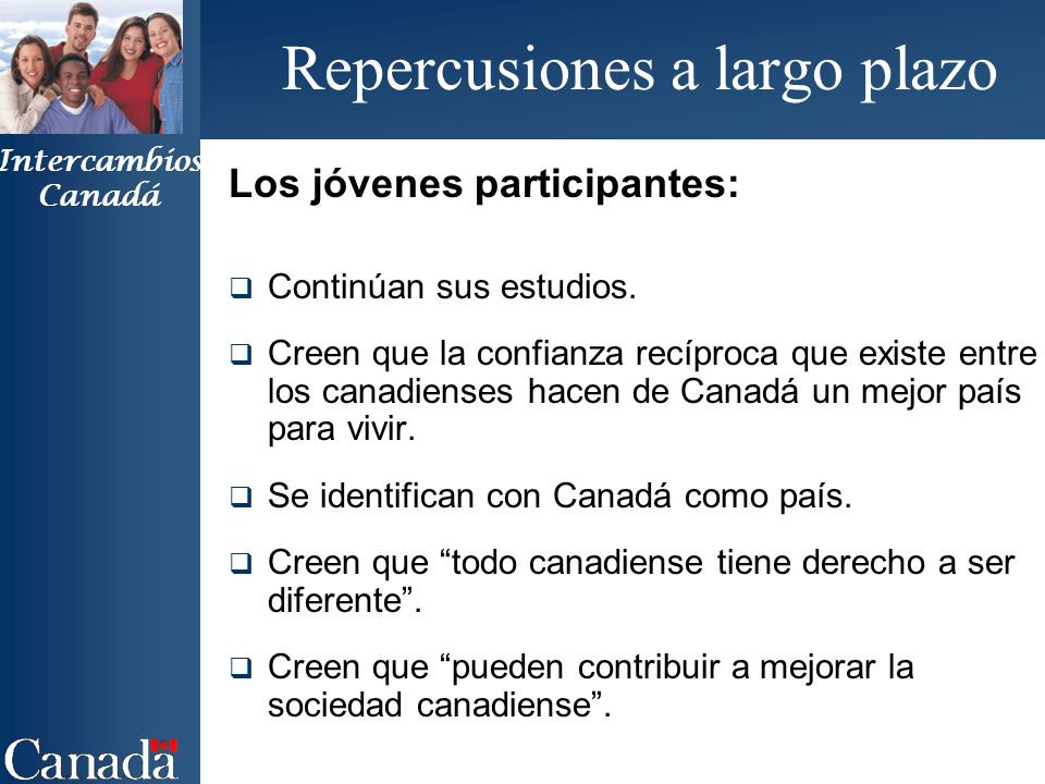 Intercambios Canadá Repercusiones a largo plazo Los jóvenes participantes: Continúan sus estudios.