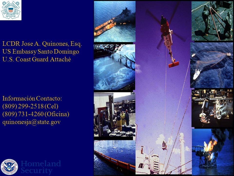 LCDR Jose A. Quinones, Esq. US Embassy Santo Domingo U.S. Coast Guard Attaché Información Contacto: (809) 299-2518 (Cel) (809) 731-4260 (Oficina) quin
