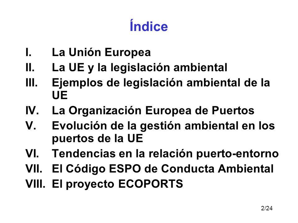 2/24 Índice I.La Unión Europea II.La UE y la legislación ambiental III.Ejemplos de legislación ambiental de la UE IV.La Organización Europea de Puertos V.Evolución de la gestión ambiental en los puertos de la UE VI.Tendencias en la relación puerto-entorno VII.El Código ESPO de Conducta Ambiental VIII.El proyecto ECOPORTS