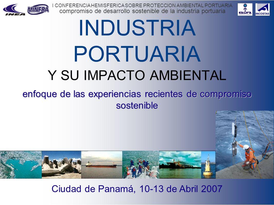compromiso de desarrollo sostenible de la industria portuaria I CONFERENCIA HEMISFERICA SOBRE PROTECCION AMBIENTAL PORTUARIA INDUSTRIA PORTUARIA Y SU