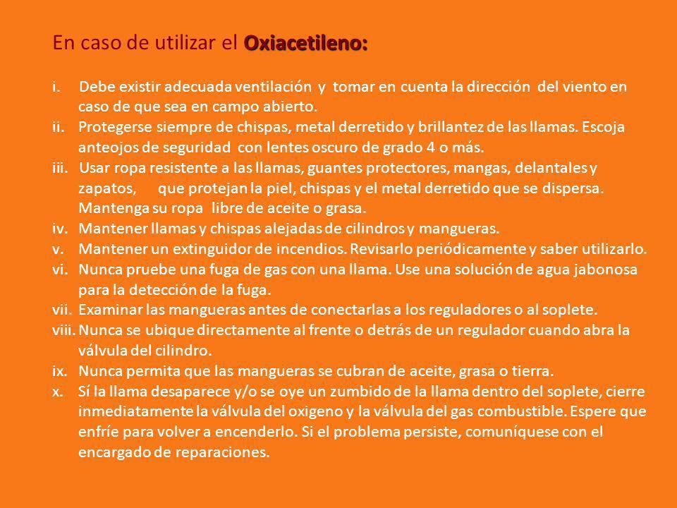 Oxiacetileno: En caso de utilizar el Oxiacetileno: i.Debe existir adecuada ventilación y tomar en cuenta la dirección del viento en caso de que sea en