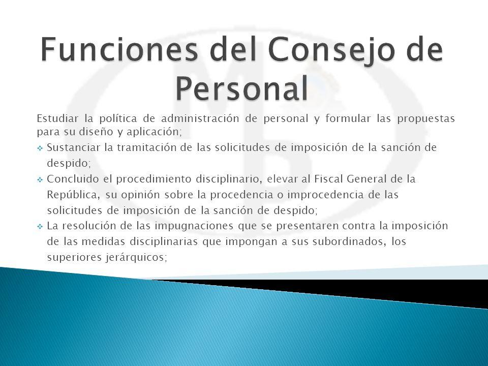 Estudiar la política de administración de personal y formular las propuestas para su diseño y aplicación; Sustanciar la tramitación de las solicitudes