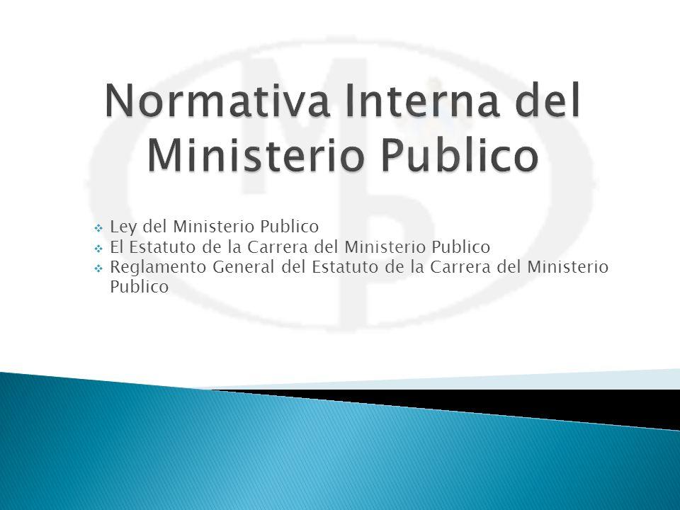 Ley del Ministerio Publico El Estatuto de la Carrera del Ministerio Publico Reglamento General del Estatuto de la Carrera del Ministerio Publico