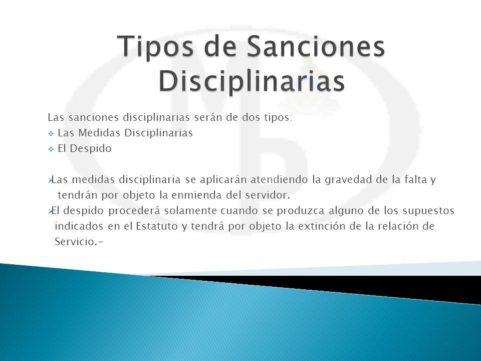 Las sanciones disciplinarias serán de dos tipos: Las Medidas Disciplinarias El Despido Las medidas disciplinaria se aplicarán atendiendo la gravedad d