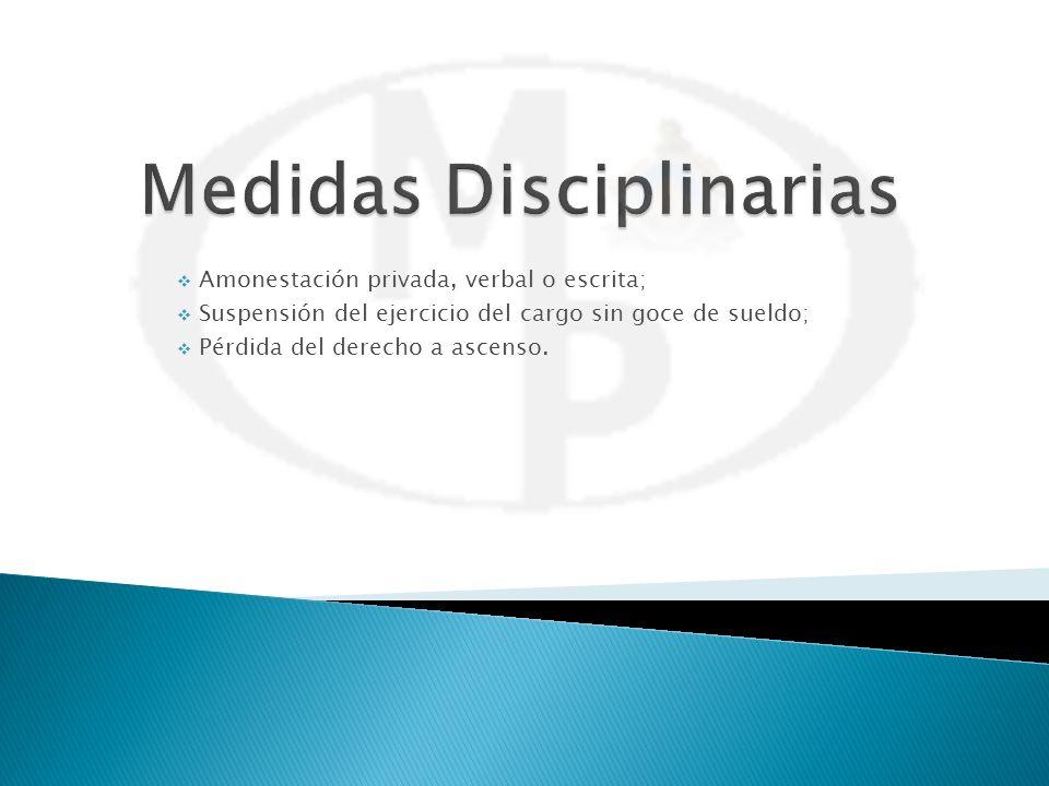 Amonestación privada, verbal o escrita; Suspensión del ejercicio del cargo sin goce de sueldo; Pérdida del derecho a ascenso.