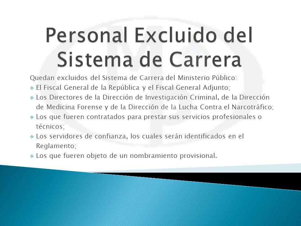 Quedan excluidos del Sistema de Carrera del Ministerio Público: El Fiscal General de la República y el Fiscal General Adjunto; Los Directores de la Di