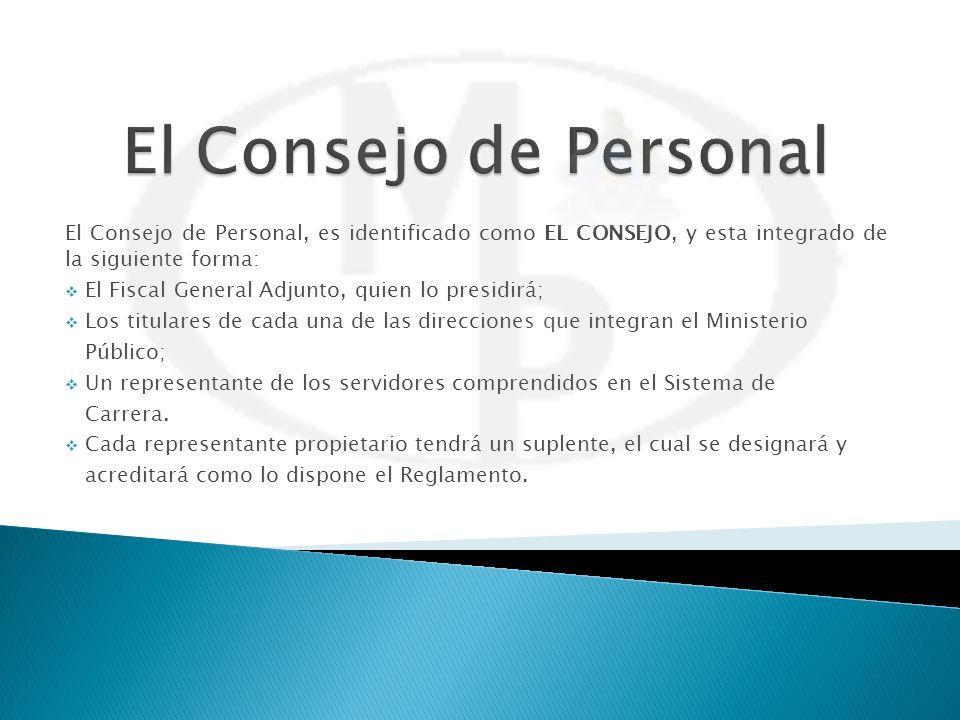 El Consejo de Personal, es identificado como EL CONSEJO, y esta integrado de la siguiente forma: El Fiscal General Adjunto, quien lo presidirá; Los ti