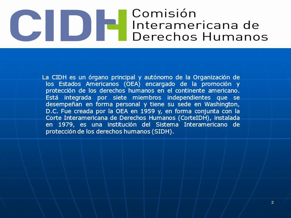 2 La CIDH es un órgano principal y autónomo de la Organización de los Estados Americanos (OEA) encargado de la promoción y protección de los derechos humanos en el continente americano.