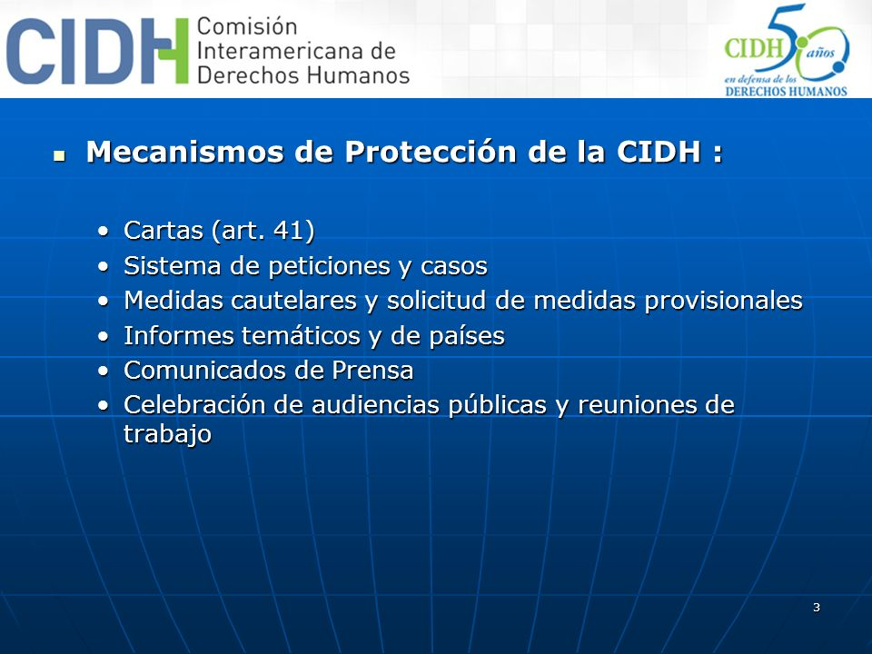 3 Mecanismos de Protección de la CIDH : Mecanismos de Protección de la CIDH : Cartas (art. 41)Cartas (art. 41) Sistema de peticiones y casosSistema de
