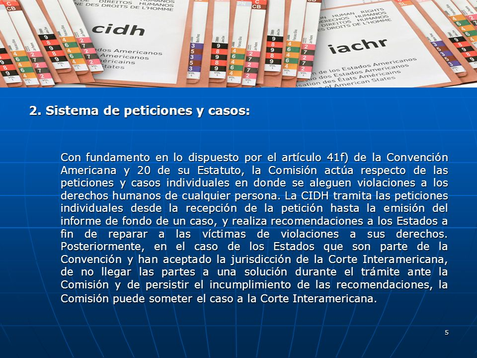 5 2. Sistema de peticiones y casos: Con fundamento en lo dispuesto por el artículo 41f) de la Convención Americana y 20 de su Estatuto, la Comisión ac