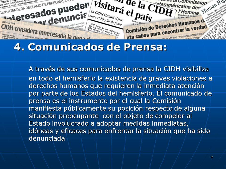9 4. Comunicados de Prensa: A través de sus comunicados de prensa la CIDH visibiliza en todo el hemisferio la existencia de graves violaciones a derec