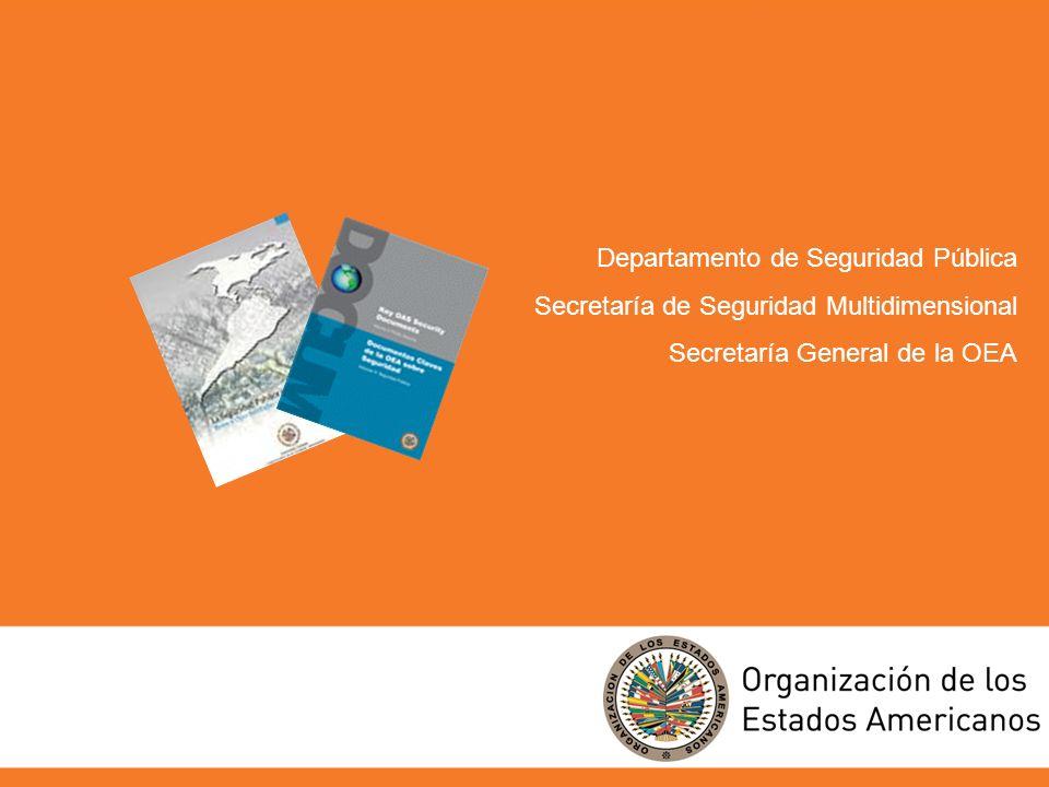 www.oas.org/dsp1 Departamento de Seguridad Pública Secretaría de Seguridad Multidimensional Secretaría General de la OEA