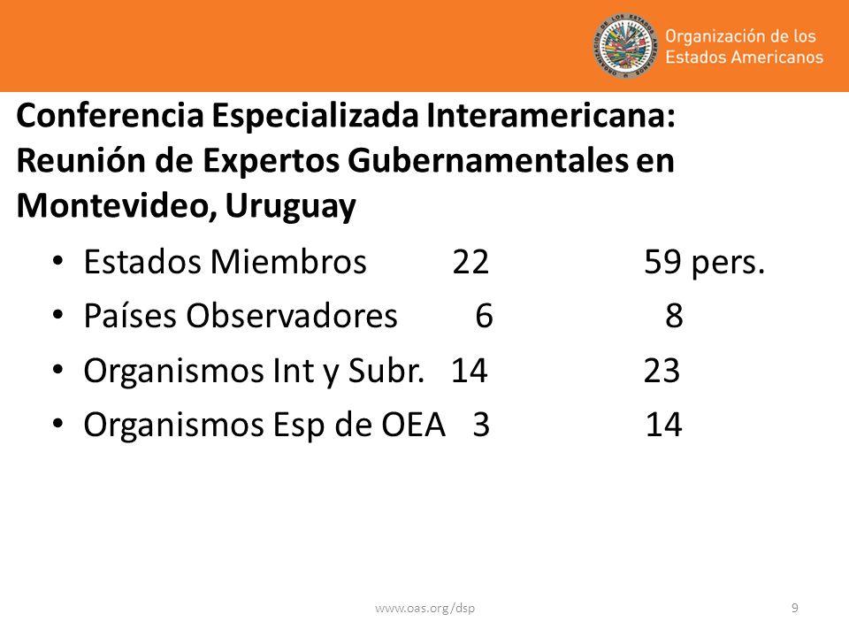 www.oas.org/dsp9 Conferencia Especializada Interamericana: Reunión de Expertos Gubernamentales en Montevideo, Uruguay Estados Miembros 22 59 pers.